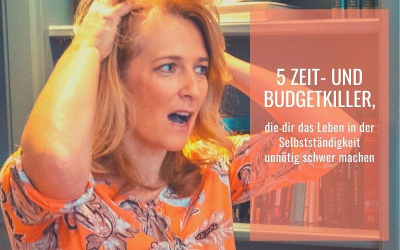 5 Zeit- und Budgetkiller, die dir das Leben in der Selbstständigkeit unnötig schwer machen!
